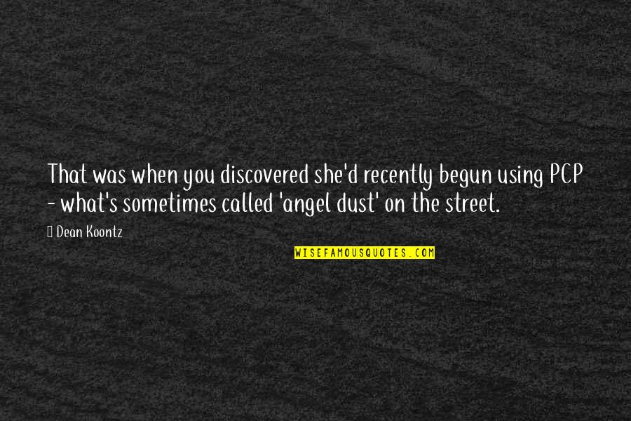 Santiago Manolin Quotes By Dean Koontz: That was when you discovered she'd recently begun