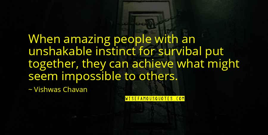Santiago Manolin Quotes By Vishwas Chavan: When amazing people with an unshakable instinct for
