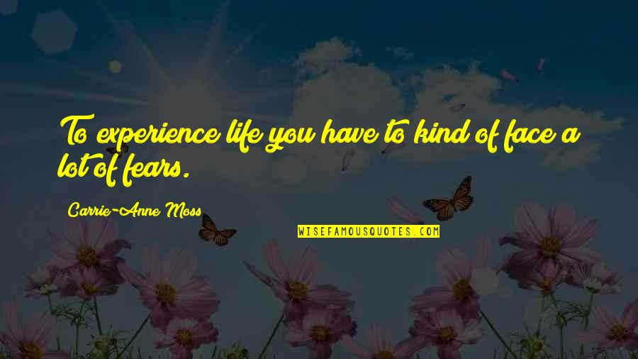 Santiago Munez Quotes By Carrie-Anne Moss: To experience life you have to kind of