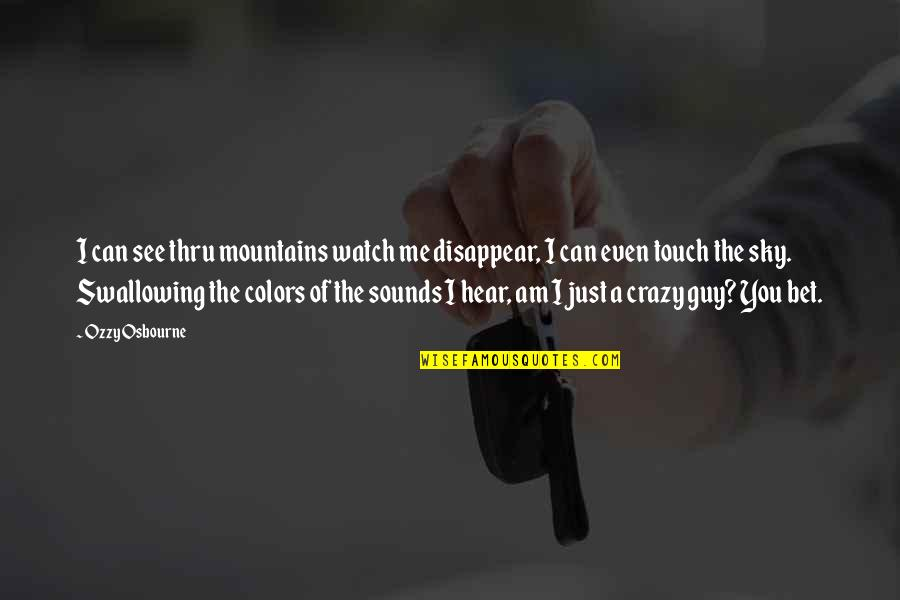 Santiago Munez Quotes By Ozzy Osbourne: I can see thru mountains watch me disappear,