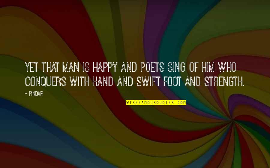 Sao Inspirational Quotes By Pindar: Yet that man is happy and poets sing