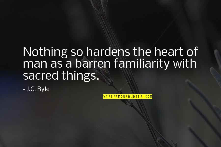 Sapna Vyas Patel Quotes By J.C. Ryle: Nothing so hardens the heart of man as