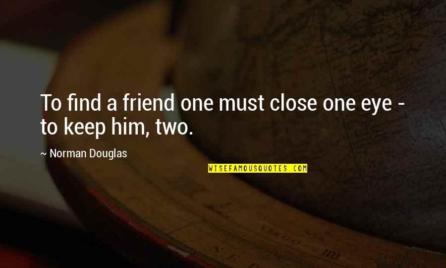 Sapna Vyas Patel Quotes By Norman Douglas: To find a friend one must close one