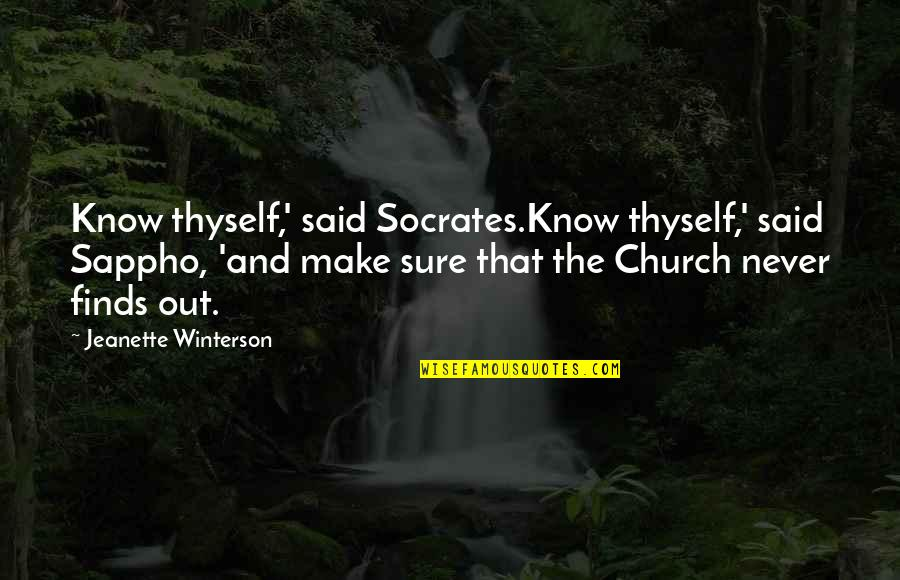 Sappho's Quotes By Jeanette Winterson: Know thyself,' said Socrates.Know thyself,' said Sappho, 'and