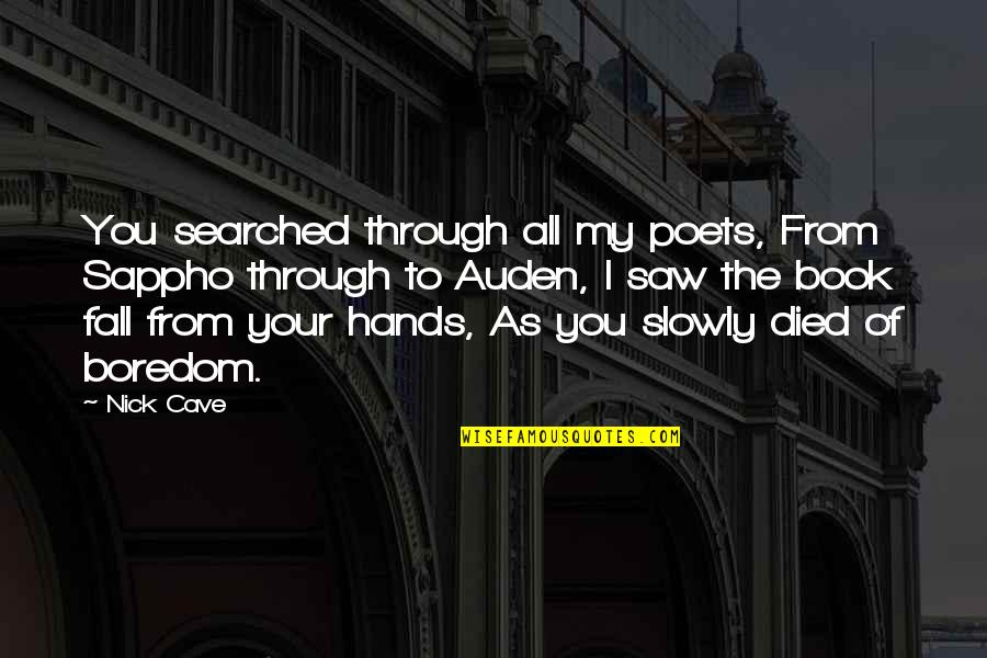 Sappho's Quotes By Nick Cave: You searched through all my poets, From Sappho