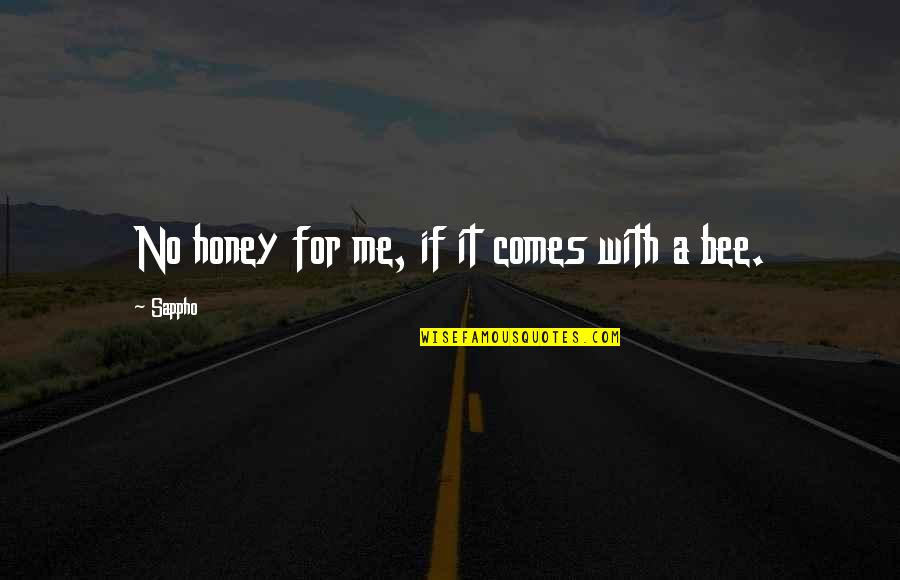 Sappho's Quotes By Sappho: No honey for me, if it comes with