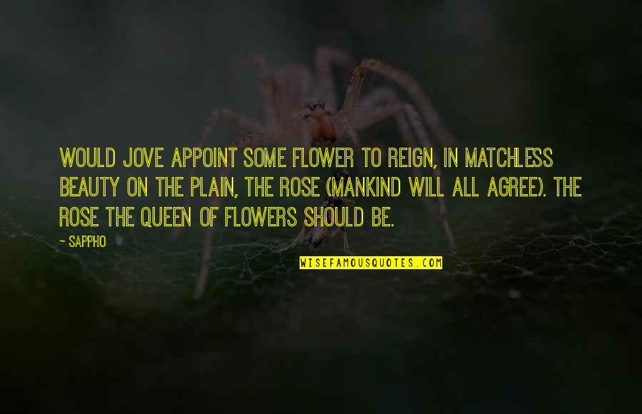 Sappho's Quotes By Sappho: Would Jove appoint some flower to reign, in