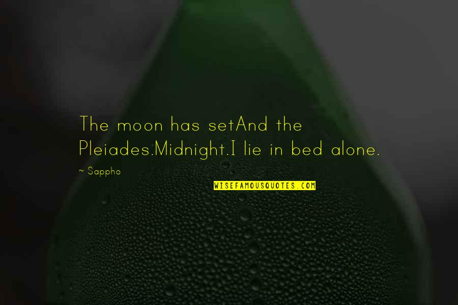 Sappho's Quotes By Sappho: The moon has setAnd the Pleiades.Midnight.I lie in