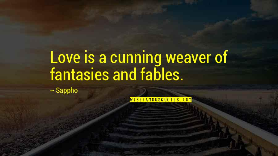 Sappho's Quotes By Sappho: Love is a cunning weaver of fantasies and