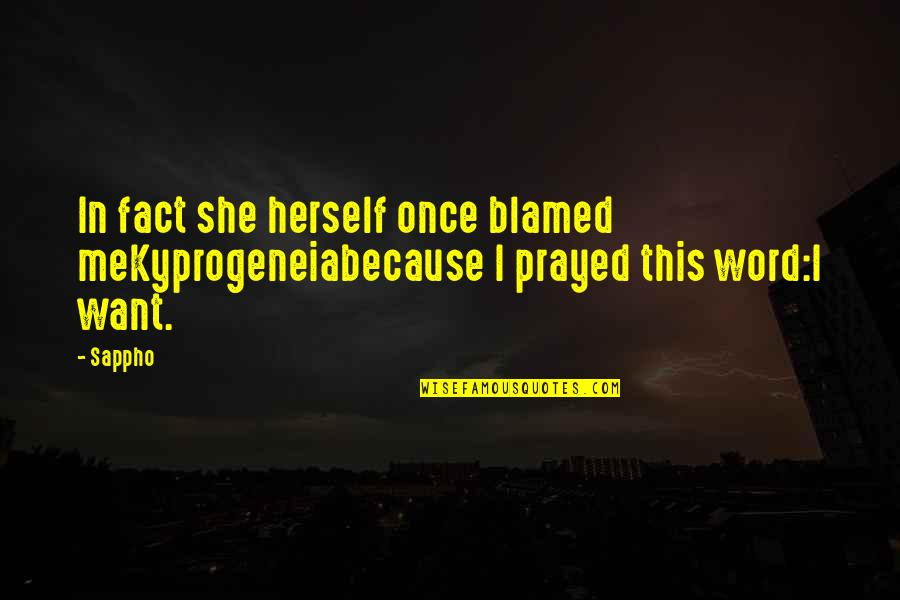 Sappho's Quotes By Sappho: In fact she herself once blamed meKyprogeneiabecause I