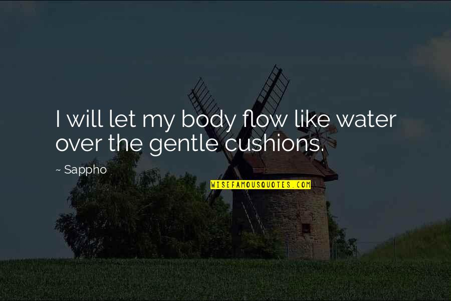 Sappho's Quotes By Sappho: I will let my body flow like water
