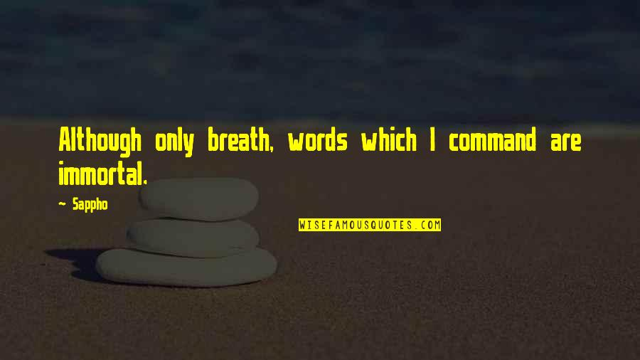 Sappho's Quotes By Sappho: Although only breath, words which I command are