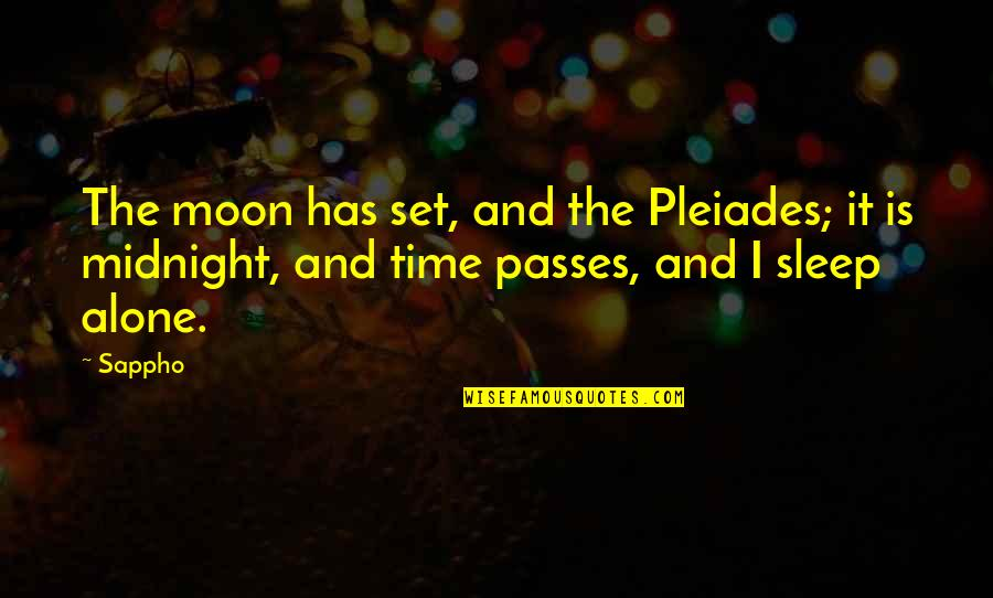 Sappho's Quotes By Sappho: The moon has set, and the Pleiades; it