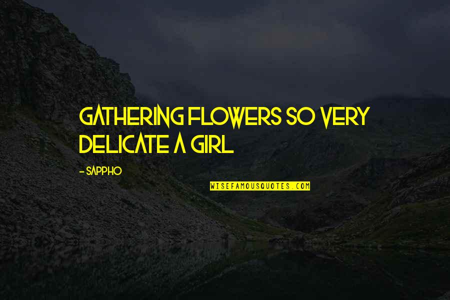 Sappho's Quotes By Sappho: gathering flowers so very delicate a girl