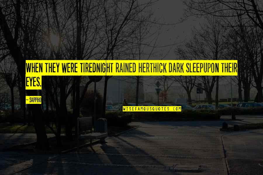 Sappho's Quotes By Sappho: When they were tiredNight rained herthick dark sleepupon