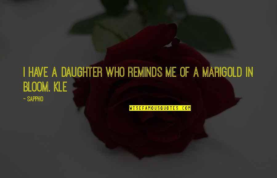 Sappho's Quotes By Sappho: I have a daughter who reminds me of