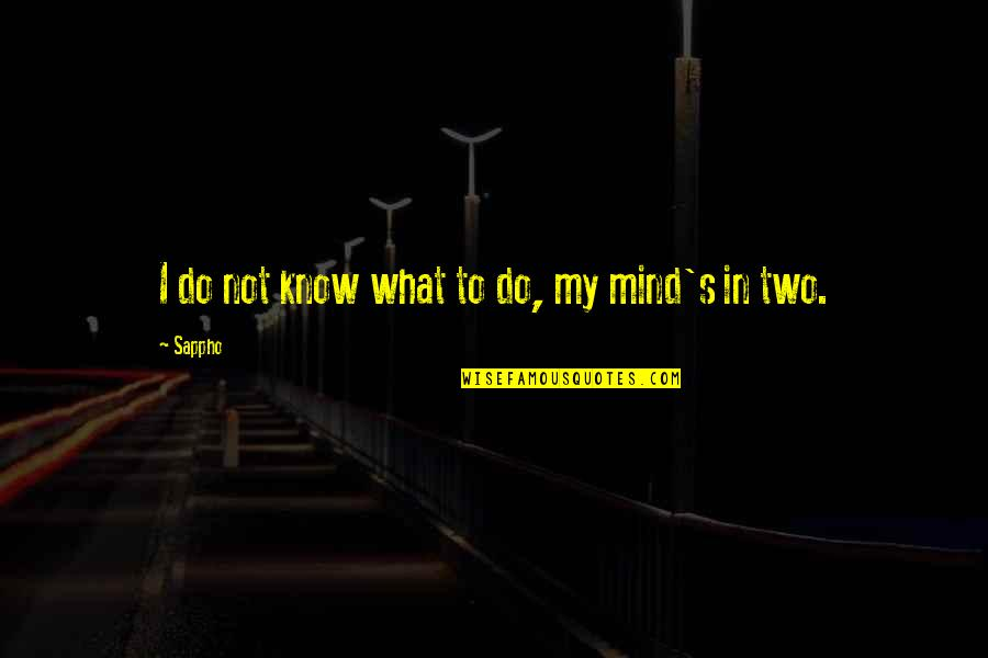 Sappho's Quotes By Sappho: I do not know what to do, my