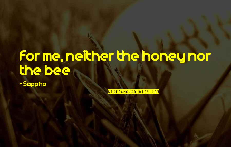 Sappho's Quotes By Sappho: For me, neither the honey nor the bee
