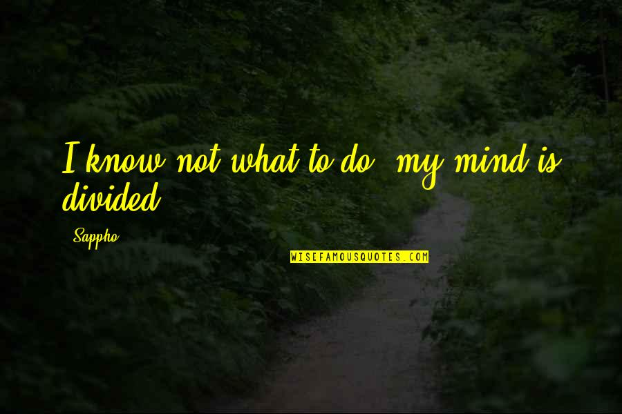 Sappho's Quotes By Sappho: I know not what to do, my mind