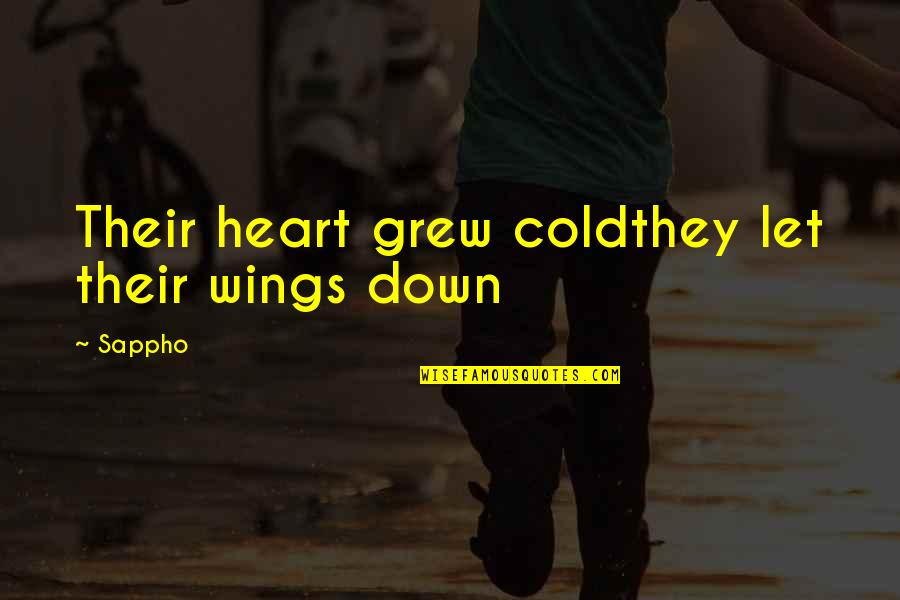 Sappho's Quotes By Sappho: Their heart grew coldthey let their wings down