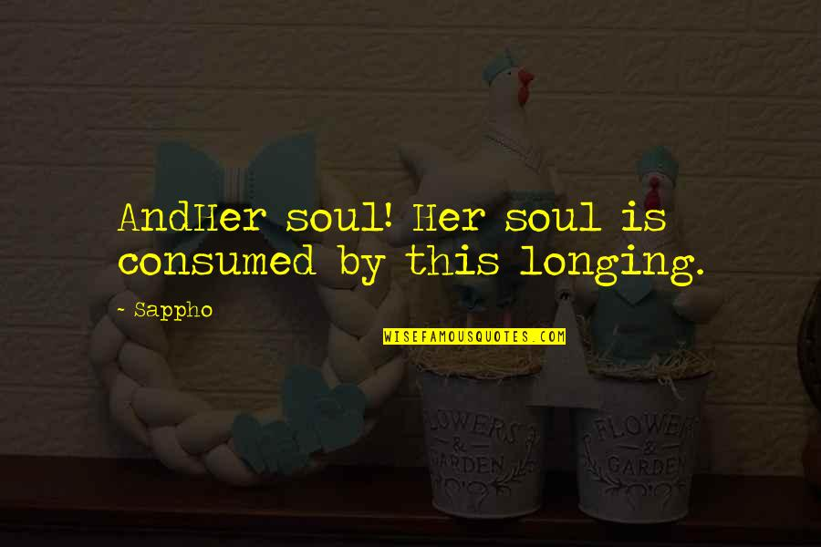 Sappho's Quotes By Sappho: AndHer soul! Her soul is consumed by this