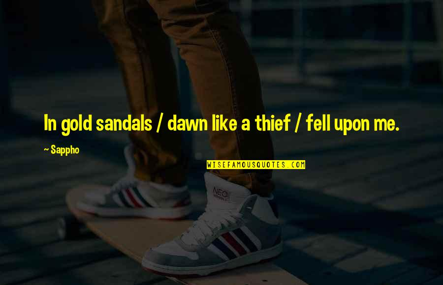 Sappho's Quotes By Sappho: In gold sandals / dawn like a thief