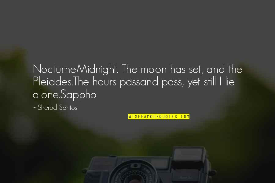 Sappho's Quotes By Sherod Santos: NocturneMidnight. The moon has set, and the Pleiades.The