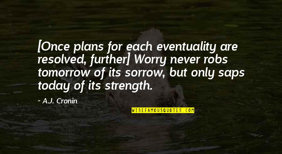Saps Quotes By A.J. Cronin: [Once plans for each eventuality are resolved, further]