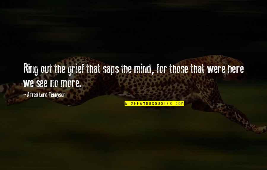 Saps Quotes By Alfred Lord Tennyson: Ring out the grief that saps the mind,
