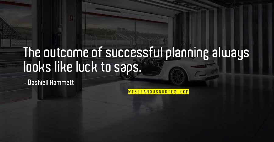 Saps Quotes By Dashiell Hammett: The outcome of successful planning always looks like