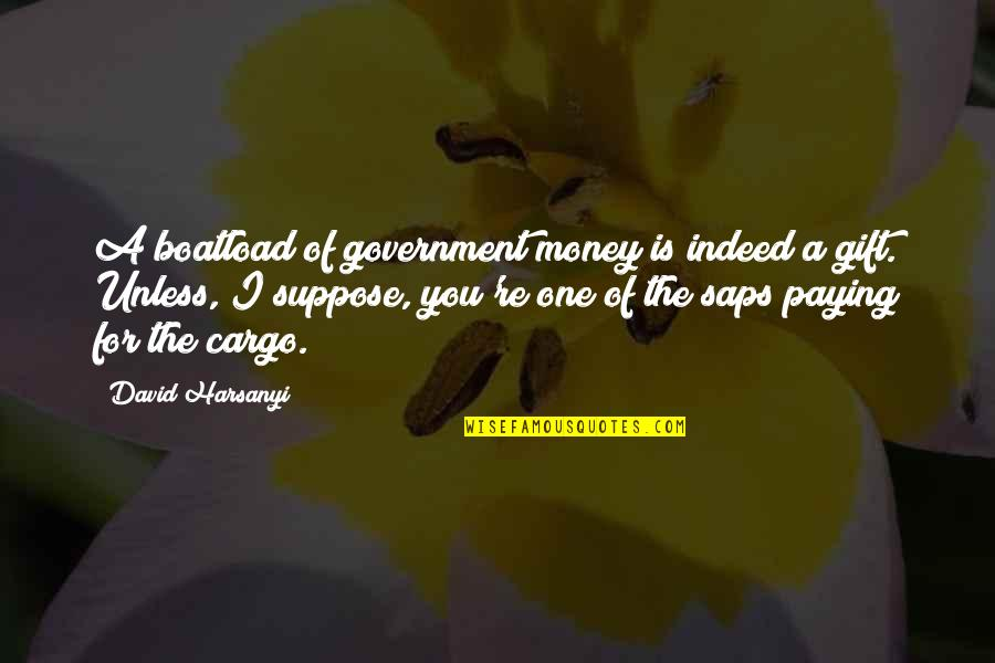 Saps Quotes By David Harsanyi: A boatload of government money is indeed a
