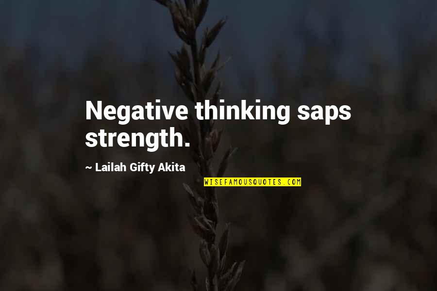 Saps Quotes By Lailah Gifty Akita: Negative thinking saps strength.
