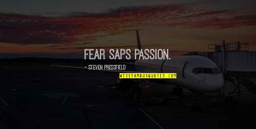 Saps Quotes By Steven Pressfield: Fear saps passion.