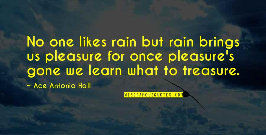 Saptasati Quotes By Ace Antonio Hall: No one likes rain but rain brings us