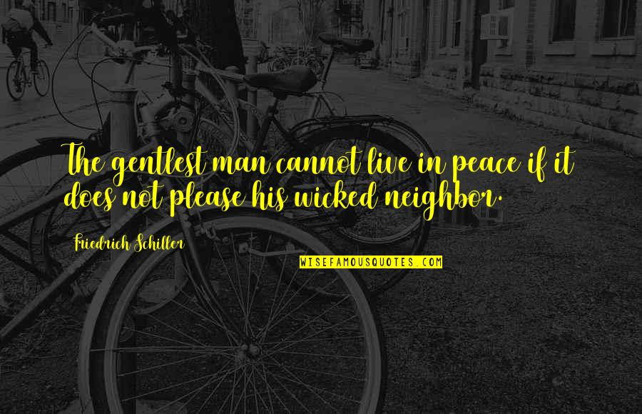 Saptasati Quotes By Friedrich Schiller: The gentlest man cannot live in peace if