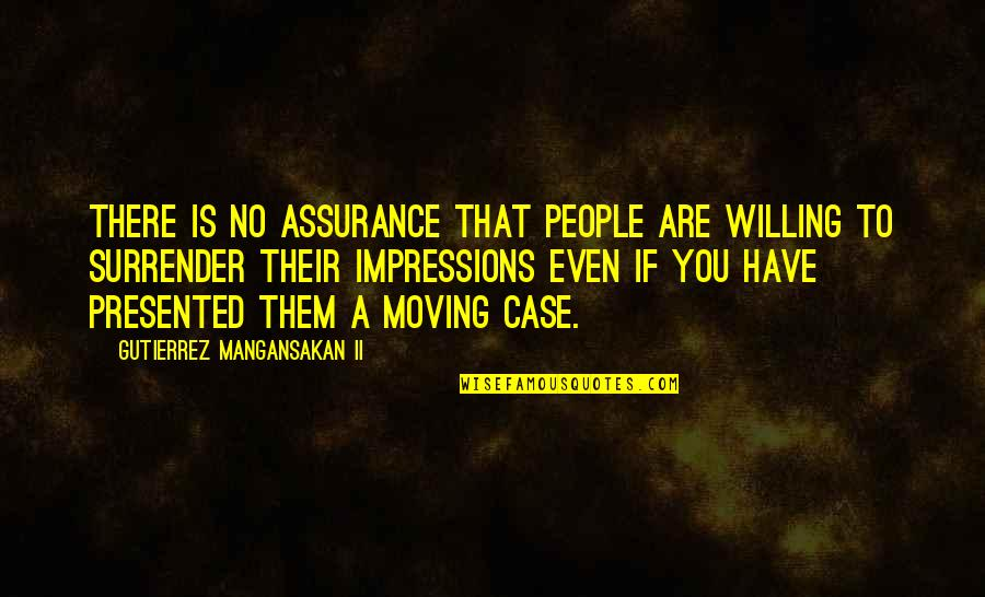 Saptasati Quotes By Gutierrez Mangansakan II: There is no assurance that people are willing