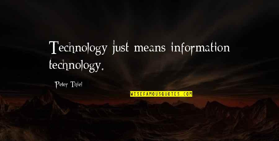 Saptasati Quotes By Peter Thiel: Technology just means information technology.
