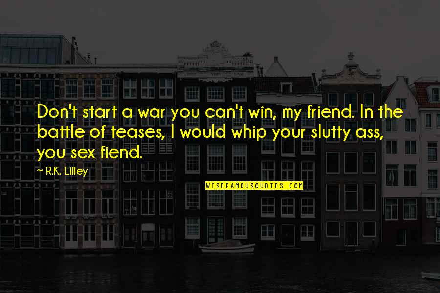 Saptasati Quotes By R.K. Lilley: Don't start a war you can't win, my