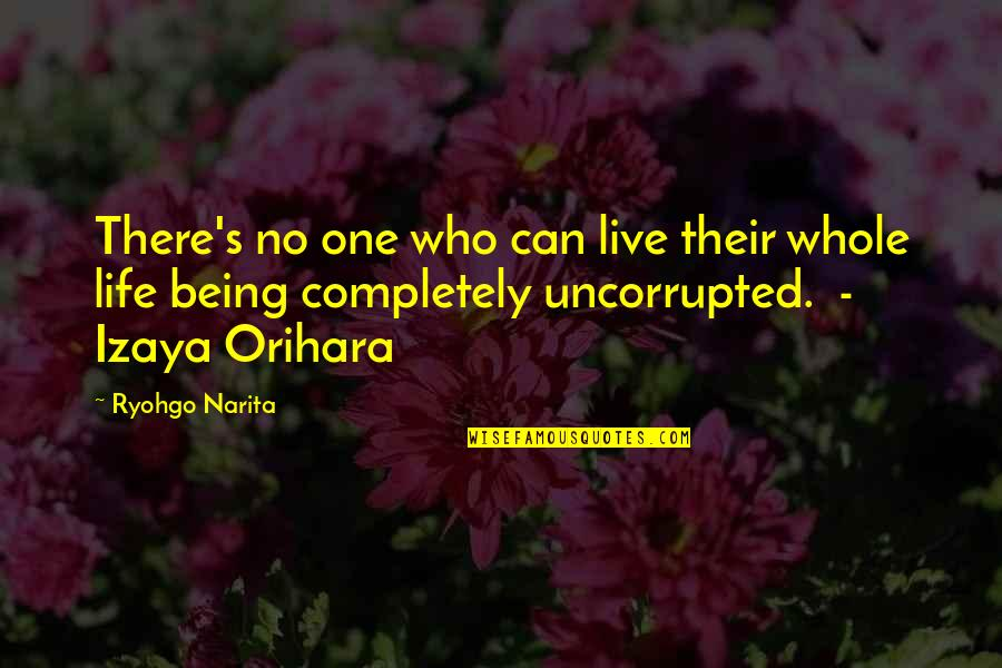 Saptasati Quotes By Ryohgo Narita: There's no one who can live their whole