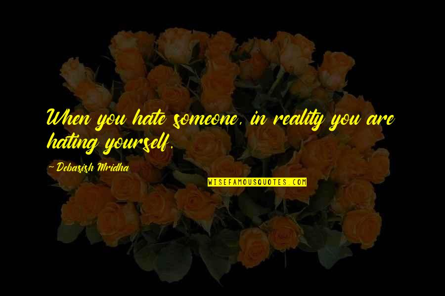 Sapul Patama Quotes By Debasish Mridha: When you hate someone, in reality you are