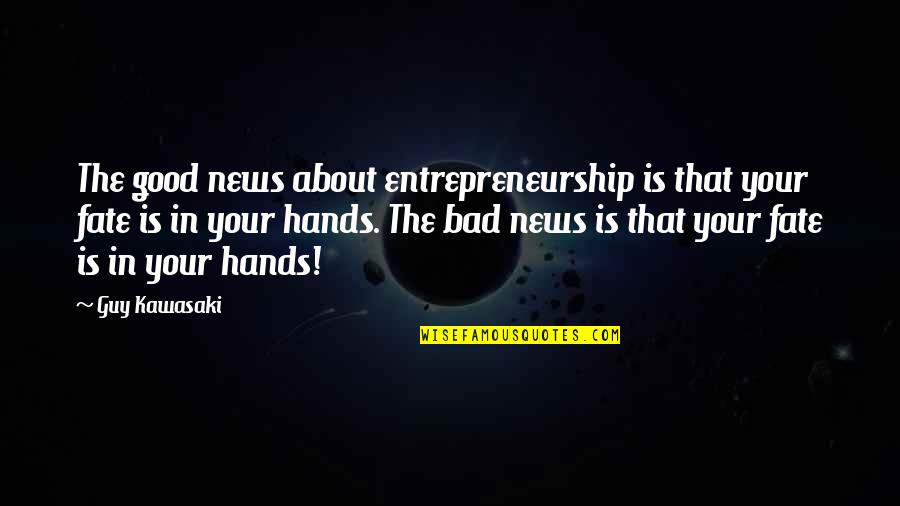 Sapul Patama Quotes By Guy Kawasaki: The good news about entrepreneurship is that your