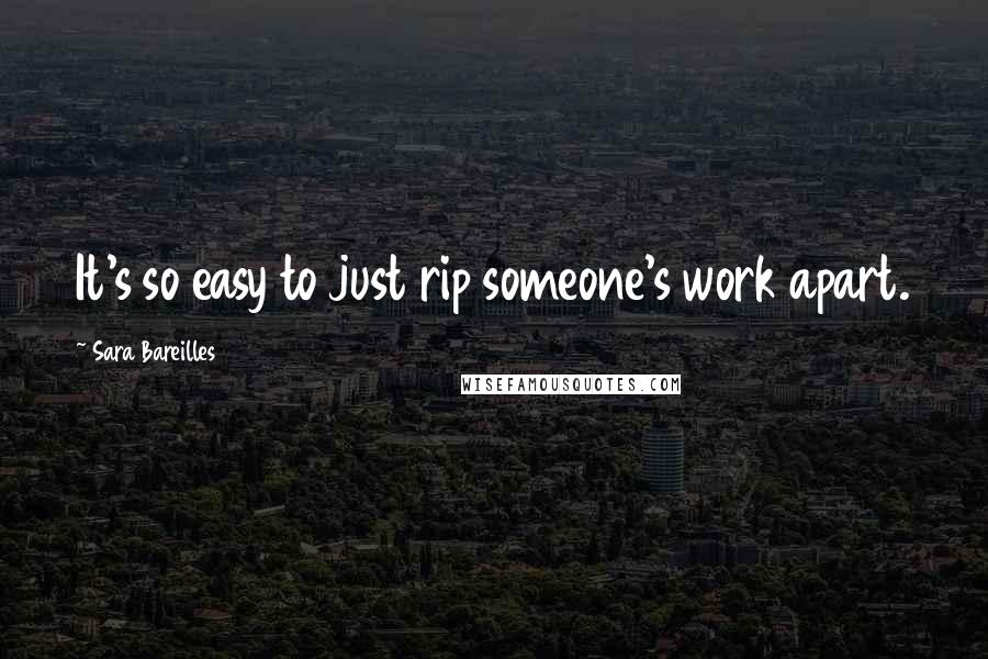 Sara Bareilles quotes: It's so easy to just rip someone's work apart.