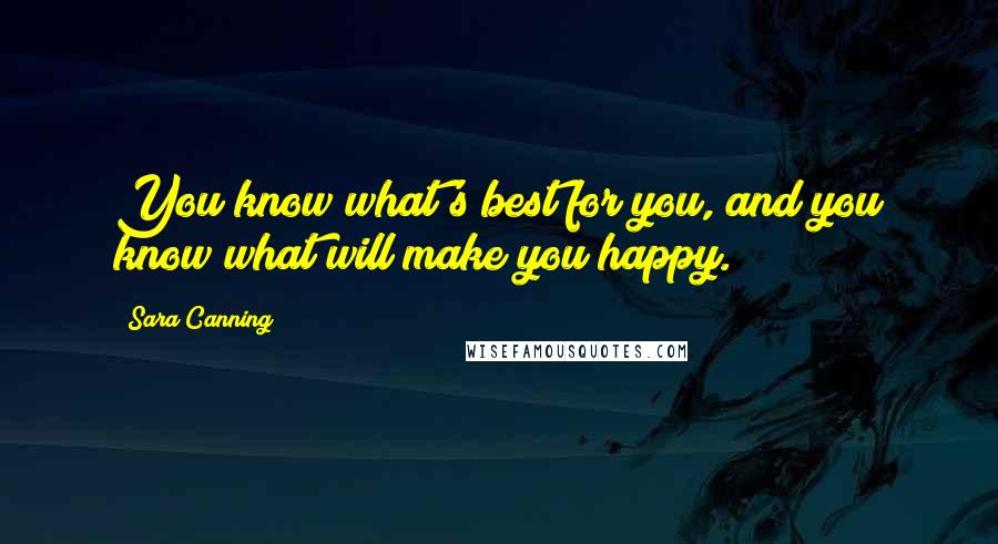 Sara Canning quotes: You know what's best for you, and you know what will make you happy.