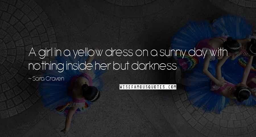 Sara Craven quotes: A girl in a yellow dress on a sunny day with nothing inside her but darkness
