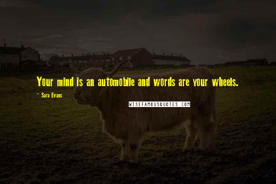 Sara Evans quotes: Your mind is an automobile and words are your wheels.