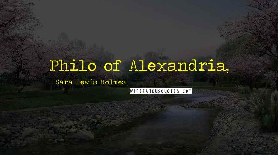 Sara Lewis Holmes quotes: Philo of Alexandria,