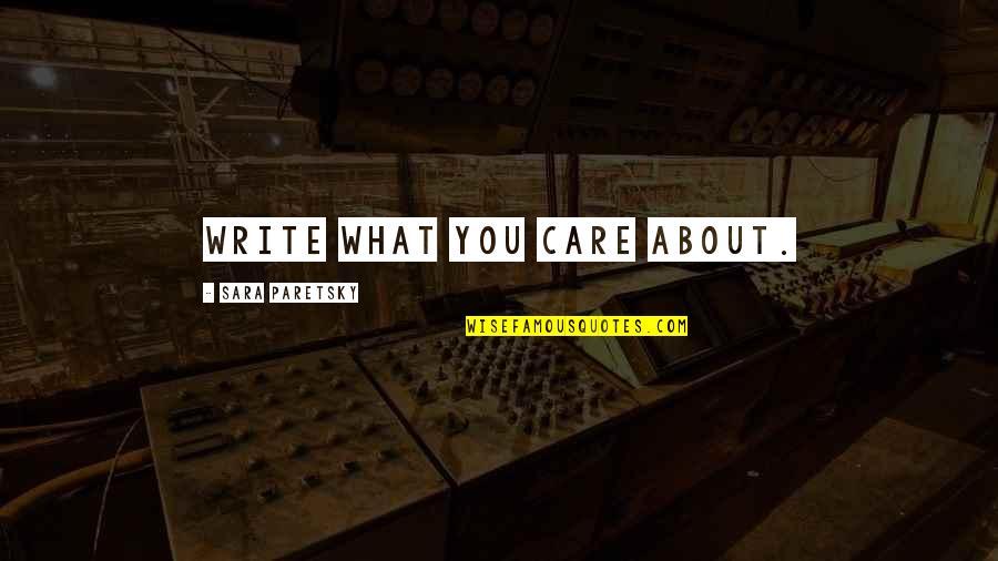 Sara Paretsky Quotes By Sara Paretsky: Write what you care about.