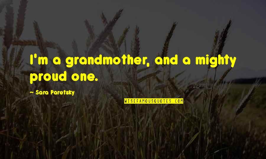 Sara Paretsky Quotes By Sara Paretsky: I'm a grandmother, and a mighty proud one.
