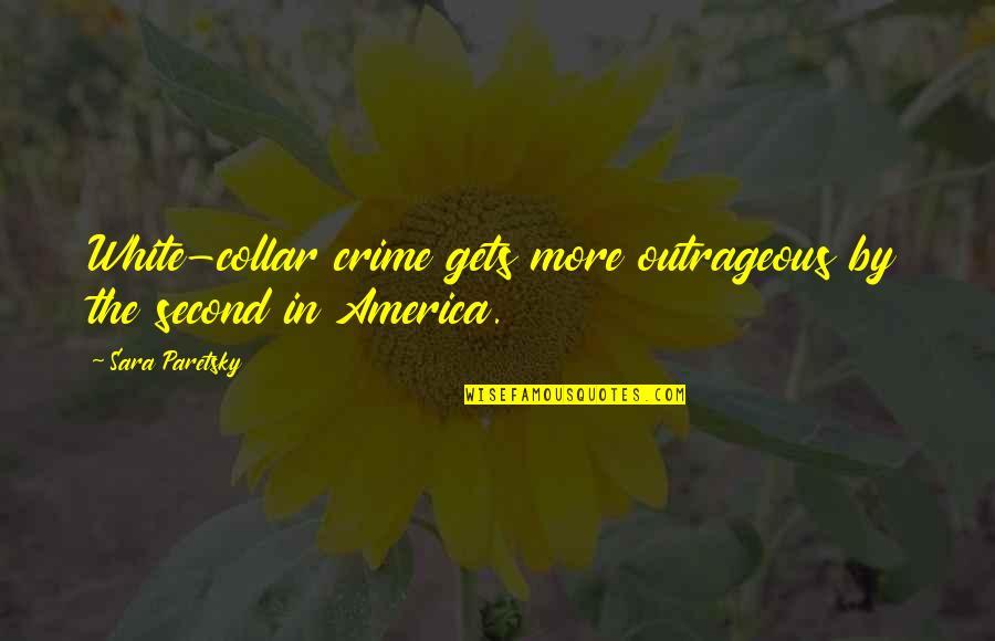 Sara Paretsky Quotes By Sara Paretsky: White-collar crime gets more outrageous by the second