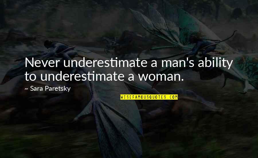 Sara Paretsky Quotes By Sara Paretsky: Never underestimate a man's ability to underestimate a